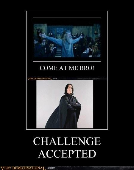 challenge accpeted,come at me,dumbledore,Harry Potter,hilarious,snape
