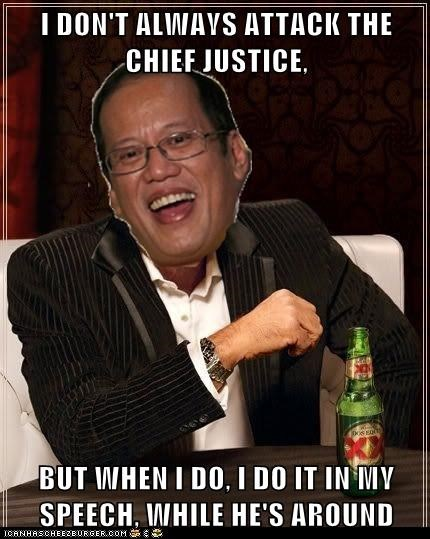 I DON'T ALWAYS ATTACK THE CHIEF JUSTICE,  BUT WHEN I DO, I DO IT IN MY SPEECH, WHILE HE'S AROUND