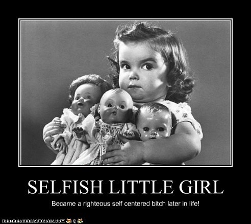 SELFISH LITTLE GIRL