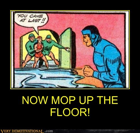 NOW MOP UP THE FLOOR!