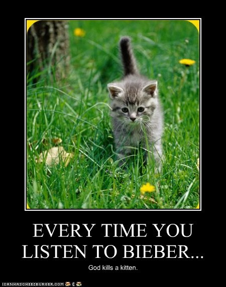 EVERY TIME YOU LISTEN TO BIEBER...