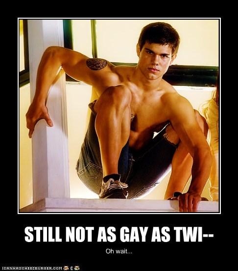 STILL NOT AS GAY AS TWI--