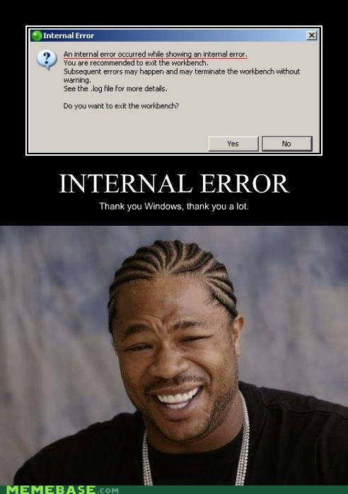 Yo Dawg, I heard you dislike internal errors....