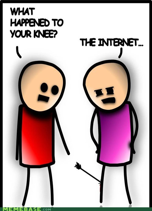 I took an internet to the knee...!