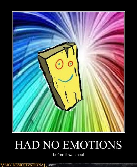 HAD NO EMOTIONS