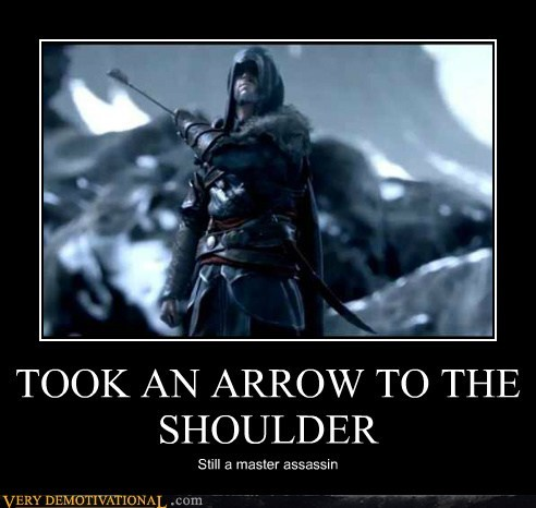 TOOK AN ARROW TO THE SHOULDER