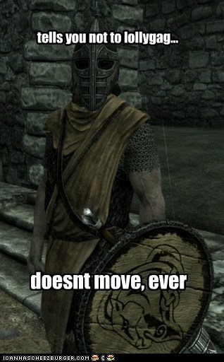 arrow in the knee,guard,lollygag,move,scumbag,Skyrim,whiterun