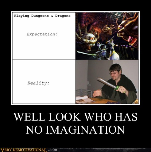 WELL LOOK WHO HAS NO IMAGINATION
