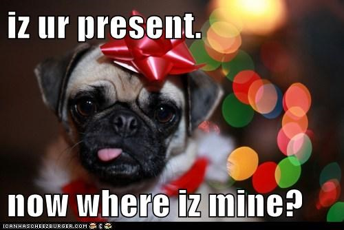 iz ur present.  now where iz mine?