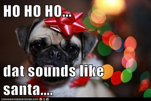 HO HO HO...  dat sounds like santa....