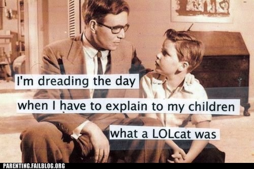 Parenting Fails: Even Better, Explaining That You WORKED For LOLcats...
