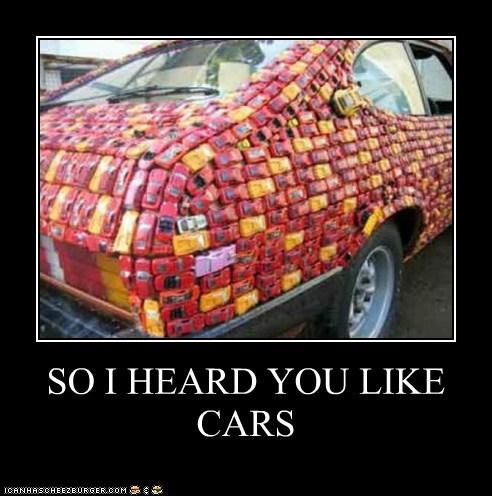 SO I HEARD YOU LIKE CARS