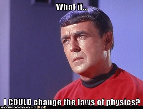 What if...  I COULD change the laws of physics?