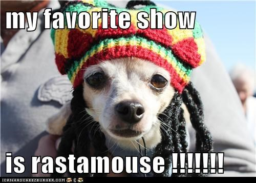 my favorite show   is rastamouse !!!!!!!