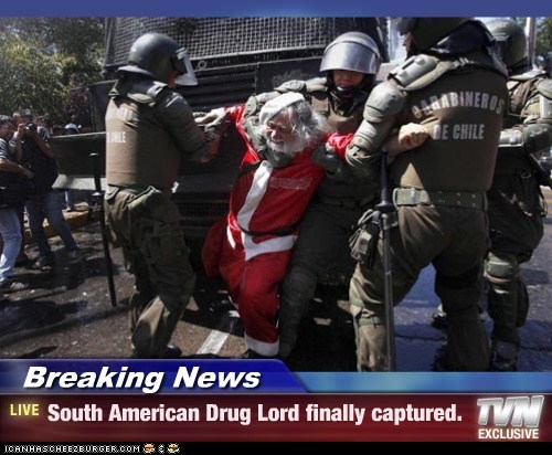 Breaking News - South American Drug Lord finally captured.