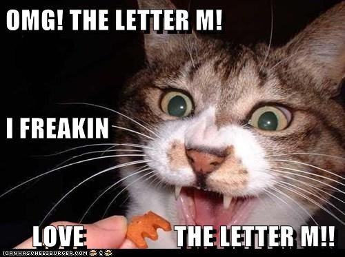 OMG! THE LETTER M! I FREAKIN      LOVE                 THE LETTER M!!