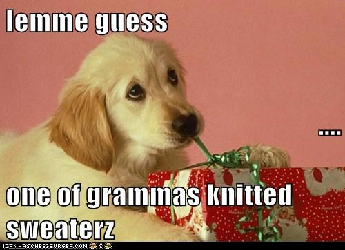 lemme guess .... one of grammas knitted sweaterz