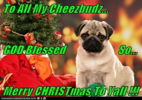 To All My Cheezbudz... GOD Blessed                       So... Merry CHRISTmas To Yall !!!