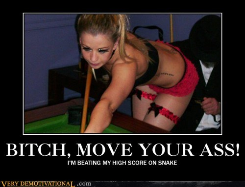 B*TCH, MOVE YOUR ASS!