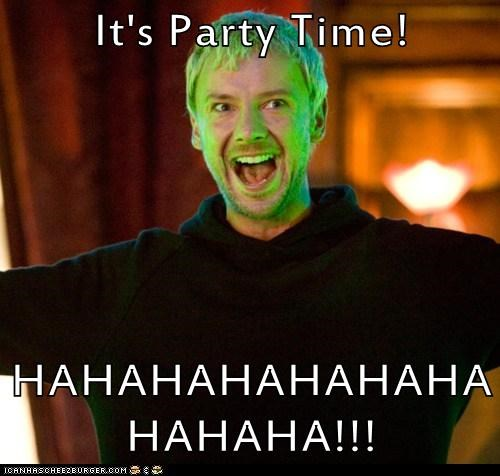 It's Party Time!  HAHAHAHAHAHAHAHAHAHA!!!