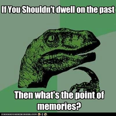 dwell,memeories,past,philosoraptor
