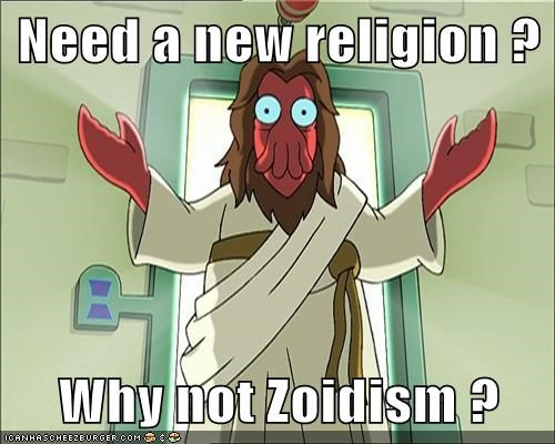 Need a new religion ?  Why not Zoidism ?