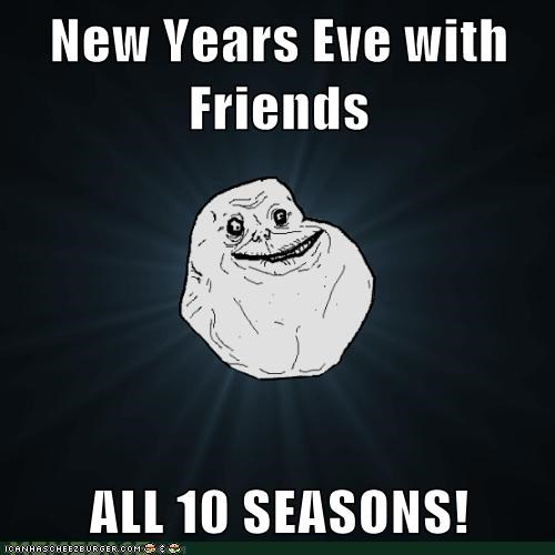 forever alone,friends,new years eve,seasons