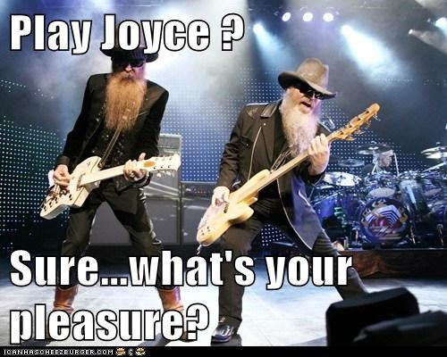 Play Joyce ?    Sure...what's your pleasure?