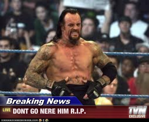 Breaking News - DONT GO NERE HIM R.I.P.