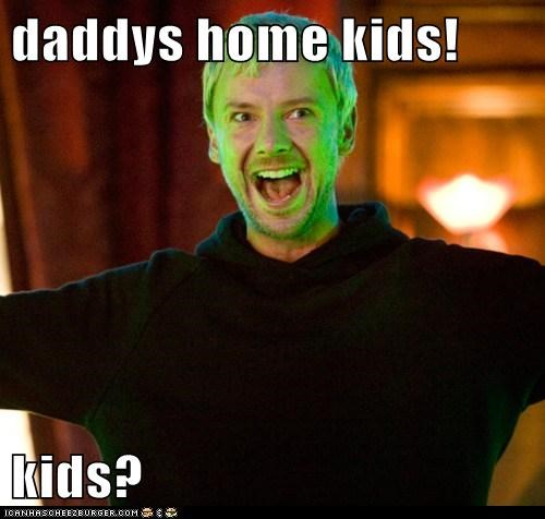 daddys home kids!  kids?