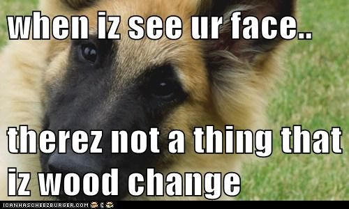 when iz see ur face..  therez not a thing that iz wood change