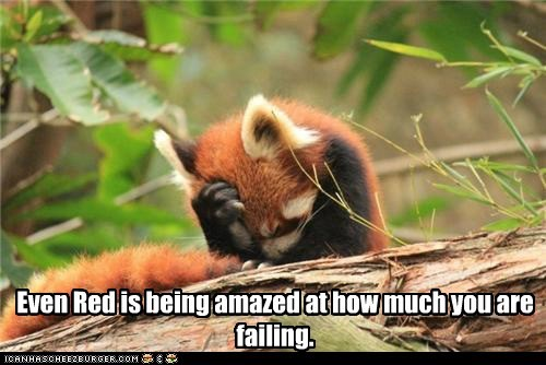 Even Red is being amazed at how much you are failing.