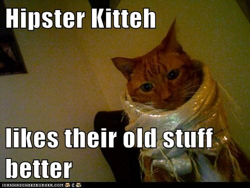 Hipster Kitteh  likes their old stuff better