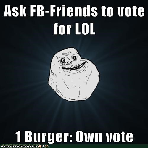 Ask FB-Friends to vote for LOL  1 Burger: Own vote