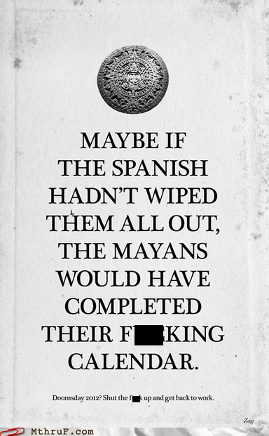 apocalypse,end of the world,g rated,Hall of Fame,imperialism,M thru F,mayan calendar,mayans,work