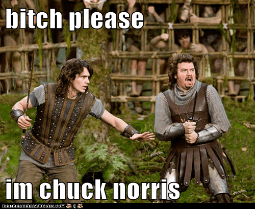 bitch please  im chuck norris