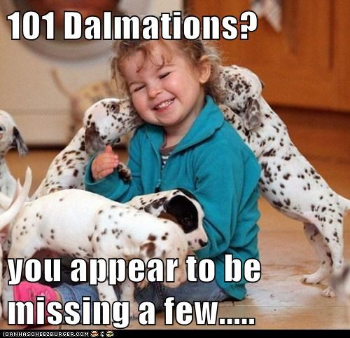 101 Dalmations?  you appear to be missing a few.....