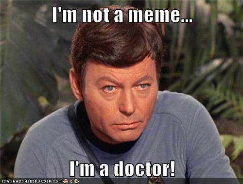 I'm not a meme...  I'm a doctor!