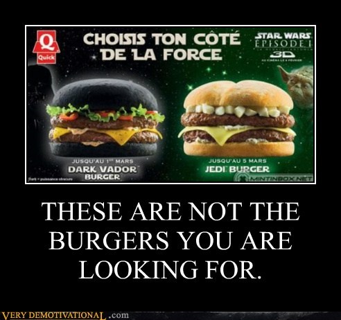 THESE ARE NOT THE BURGERS YOU ARE LOOKING FOR.