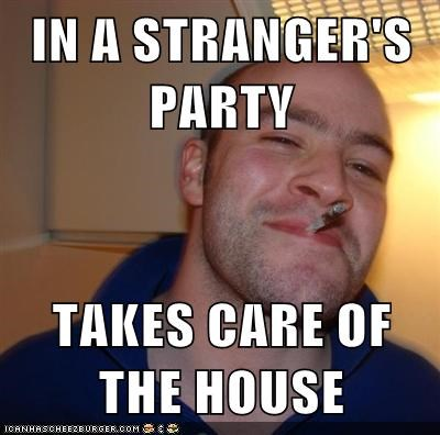 Good Guy Greg,house,nice,Party,stranger