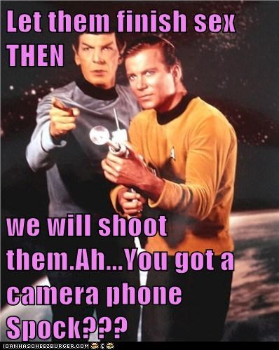 Let them finish sex THEN   we will shoot them.Ah...You got a camera phone Spock???