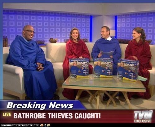 Breaking News - BATHROBE THIEVES CAUGHT!