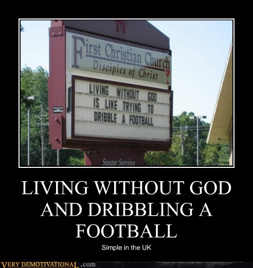 LIVING WITHOUT GOD AND DRIBBLING A FOOTBALL