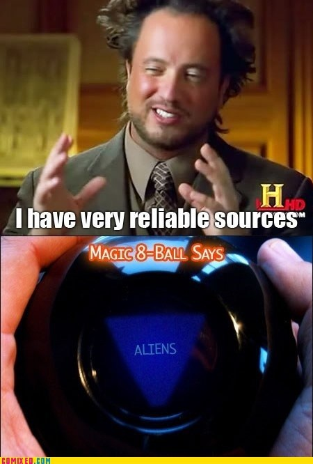 Aliens,history channels,MAGIC 8-BALL,meme,sources,the internets
