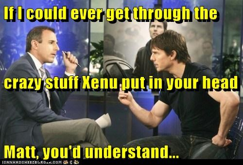 If I could ever get through the  crazy stuff Xenu put in your head Matt, you'd understand...