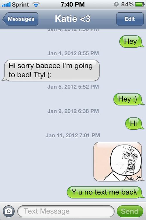 Y u no text me back