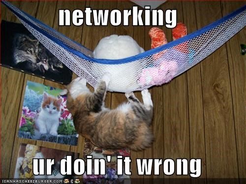 networking  ur doin' it wrong
