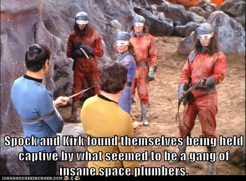 Spock and Kirk found themselves being held captive by what seemed to be a gang of insane space plumbers.
