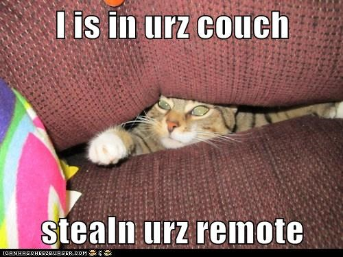 I is in urz couch  stealn urz remote