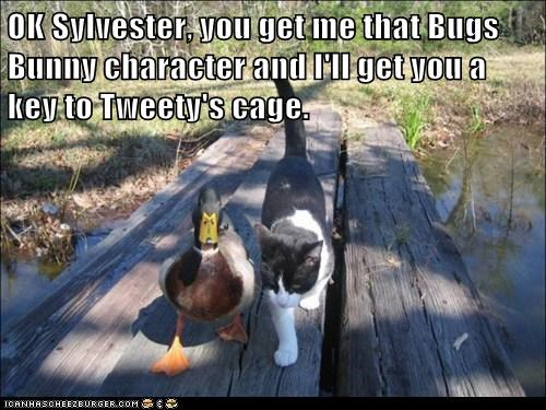 OK Sylvester, you get me that Bugs Bunny character and I'll get you a key to Tweety's cage.